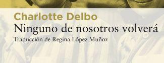 Ninguno de nosotros volverá, de Charlotte Delbo